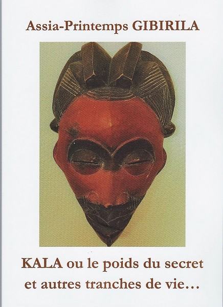 « KALA ou le poids du secret et autres tranches de vie… » de Assia-Printemps Gibirila